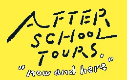 AFTER SCHOOL TOURS now and here